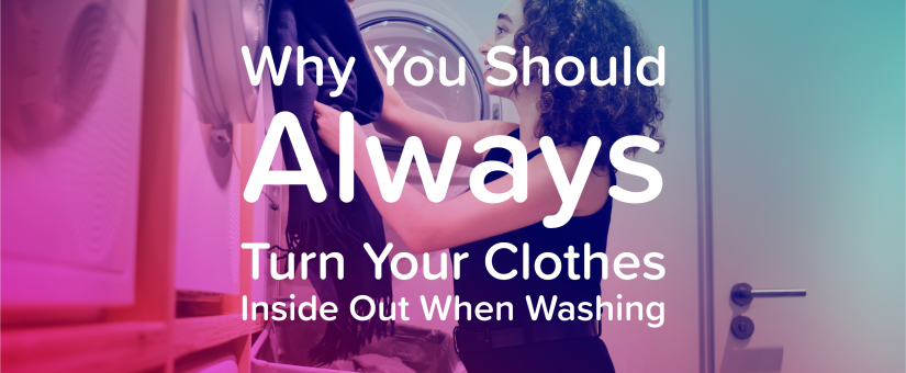 Why You Should Always Turn Your Clothes Inside Out When Washing